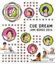 CUE DREAM JAM-BOREE 2014【Blu-ray】 [ (趣味/教養) ]