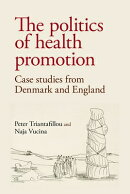 The Politics of Health Promotion: Case Studies from Denmark and England