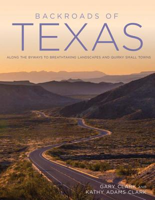Backroads of Texas: Along the Byways to Breathtaking Landscapes and Quirky Small Towns BACKROADS OF TEXAS (Backroads) [ Gary Clark ]