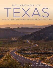 Backroads of Texas: Along the Byways to Breathtaking Landscapes and Quirky Small Towns BACKROADS OF TEXAS (Back Roads) [ Gary Clark ]