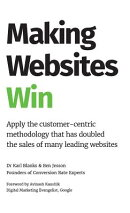Making Websites Win: Apply the Customer-Centric Methodology That Has Doubled the Sales of Many Leadi