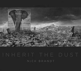 Nick Brandt: Inherit the Dust NICK BRANDT INHERIT THE DUST [ Nick Brandt ]