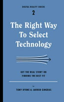 The Right Way to Select Technology: Get the Real Story on Finding the Best Fit