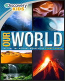 Discovery Kids Our World: Explore the Natural Wonders of Planet Earth