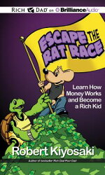 Escape the Rat Race: Learn How Money Works and Become a Rich Kid