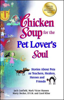 Chicken Soup for the Pet Lover's Soul: Stories about Pets as Teachers, Healers, Heroes and Friends CSF THE PET LOVERS SOUL (Chicken Soup for the Soul) [ Jack Canfield ]