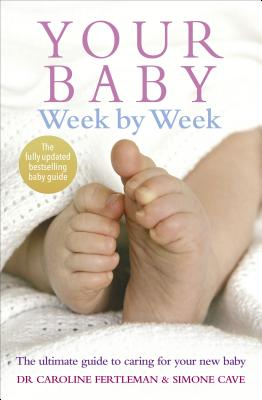Your Baby Week by Week: The Ultimate Guide to Caring for Your New Baby YOUR BABY WEEK BY WEEK [ Caroline Fertleman ]