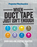 Popular Mechanics When Duct Tape Just Isn't Enough: Quick Fixes for Everyday Disasters