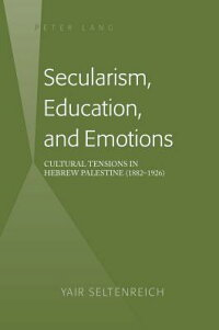 Secularism,Education,andEmotions:CulturalTensionsinHebrewPalestine(18821926)[YairSeltenreich]