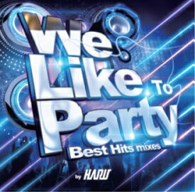We Like to Party -Best Hits mixes- by HARU [ オムニバス ]
