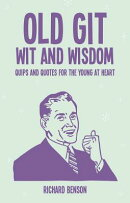 Old Git Wit and Wisdom: Quips and Quotes for the Young at Heart