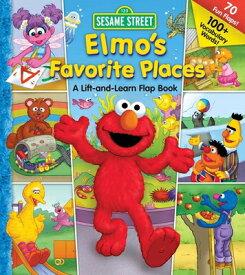 Sesame Street Elmo's Favorite Places SES ST ELMOS FAVORITE PLACES (Lift-The-Flap) [ Carol Monica ]