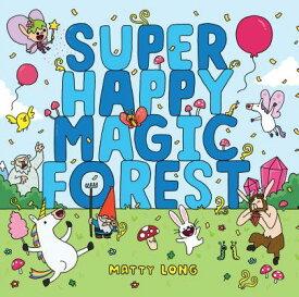 Super Happy Magic Forest SUPER HAPPY MAGIC FOREST [ Matty Long ]