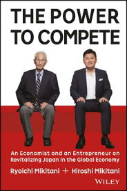 The Power to Compete: An Economist and an Entrepreneur on Revitalizing Japan in the Global Economy POWER TO COMPETE [ Hiroshi Mikitani ]