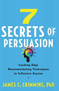 7SecretsofPersuasion:Leading-EdgeNeuromarketingTechniquestoInfluenceAnyone[JamesCrimmins]