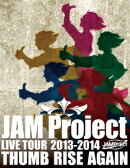 JAM Project LIVE 2013-2014 THUMB RISE AGAIN【Blu-ray】