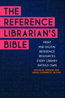 The Reference Librarian's Bible: Print and Digital Reference Resources Every Library Should Own