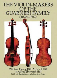 The Violin-Makers of the Guarneri Family (1626-1762) VIOLIN-MAKERS OF THE GUARNERI (Dover Books on Music) [ William Henry Hill ]