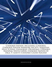 Articles on Cherokee Nation, Including: Cherokee, Cherokee Nation Warriors Society, Sequoyah High Sc ARTICLES ON CHEROKEE NATION IN [ Hephaestus Books ]