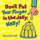 DON'T PUT YOUR FINGER IN THE JELLY,NELLY