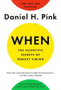 When: The Scientific Secrets of Perfect Timing WHEN THE SCIENTIFIC SECRETS OF [ Daniel H. Pink ]