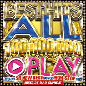BEST HITS 100,000,000 PLAY SONGS -OFFICIAL MIXCD- [ DJ B-SUPREME ]