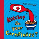 KETCHUP ON YOUR CORNFLAKES?(P)