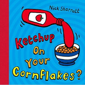 KETCHUP ON YOUR CORNFLAKES?(P) [ NICK SHARRATT ]