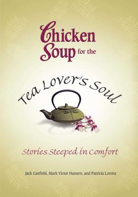 Chicken Soup for the Tea Lover's Soul: Stories Steeped in Comfort CSF THE TEA LOVERS SOUL [ Jack Canfield ]