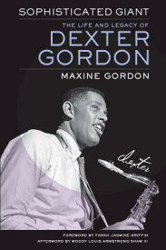 Sophisticated Giant: The Life and Legacy of Dexter Gordon SOPHISTICATED GIANT [ Maxine Gordon ]