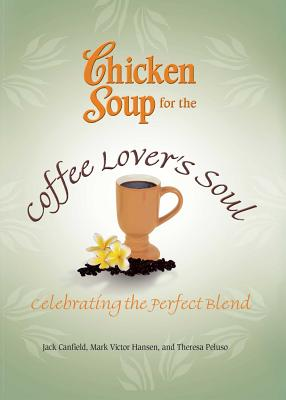 Chicken Soup for the Coffee Lover's Soul: Celebrating the Perfect Blend CSF THE COFFEE LOVERS SOUL (Chicken Soup for the Soul) [ Jack Canfield ]