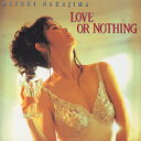 LOVE OR NOTHING [ 中島みゆき ]