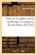 Note Sur Les Goitres Estival, Epidemique Et Variqueux, Observes Dans Le Puy-de-Dome = Note Sur Les G