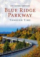 Blue Ridge Parkway Through Time