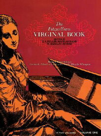 The Fitzwilliam Virginal Book, Volume One FITZWILLIAM VIRGINAL BK VOLUME (Dover Music for Piano) [ J. Fuller Maitland ]