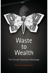 WastetoWealth:TheCircularEconomyAdvantage[PeterLacy]