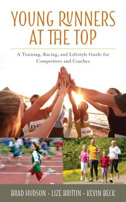 Young Runners at the Top: A Training, Racing, and Lifestyle Guide for Competitors and Coaches YOUNG RUNNERS AT THE TOP [ Brad Hudson ]