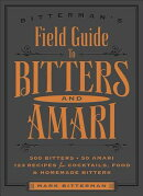 Bitterman's Field Guide to Bitters & Amari: 500 Bitters; 50 Amari; 123 Recipes for Cocktails, Food &