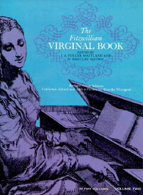 The Fitzwilliam Virginal Book, Volume Two FITZWILLIAM VIRGINAL BK VO-2CY (Fitzwilliam Virginal Book 2 Vols) [ J. Fuller Maitland ]