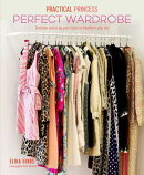 Practical Princess Perfect Wardrobe: Declutter and Re-Jig Your Wardrobe to Transform Your Life