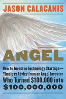 Angel: How to Invest in Technology Startups--Timeless Advice from an Angel Investor Who Turned $100,
