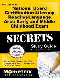 SecretsoftheNationalBoardCertificationLiteracy:Reading-LanguageArts:EarlyandMiddleChil[NationalBoardCertificationExamSecret]