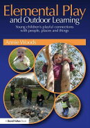 Elemental Play and Outdoor Learning: Young Children's Playful Connections with People, Places and Th