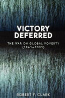 Victory Deferred: The War on Global Poverty (1945-2003)