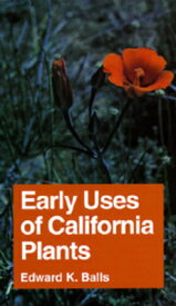 Early Uses of California Plants, Volume 10 EARLY USES OF CALIFORNIA PLANT (California Natural History Guides) [ Edward K. Balls ]