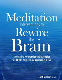 MeditationInterventionstoRewiretheBrain:IntegratingNeuroscienceStrategiesforADHD,Anxiety,MEDITATIONINTERVENTIONSTORE[JeffTarrant]