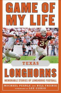GameofMyLifeTexasLonghorns:MemorableStoriesofLonghornsFootball[BillFrisbie]