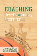 Coaching Off-Broadway Basketball: An Operating Manual for New and Interested Basketball Coaches