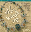 ALL WIRED UP:WIRE TECHS FOR BEADWORKER