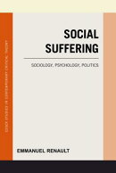 Social Suffering: Sociology, Psychology, Politics